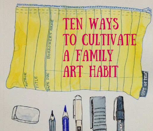 Ten Ways to Cultivate a Family Art Habit (1)