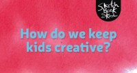 """""""Keeping Kids AND Yourself Creative"""" - Sketchbook Skool Blog"""