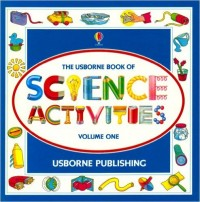 Usborne Science Activities, Volume 1