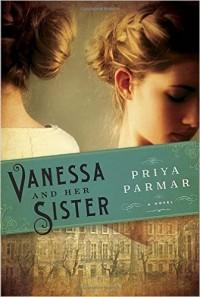 Vanessa and Her Sister A Novel by Priya Parmar